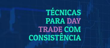 Técnicas para Day Trade com Consistência