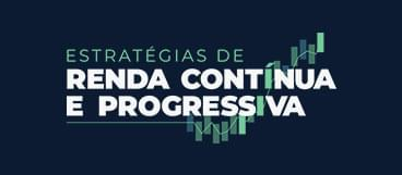 Estratégias de Renda Contínua e Progressiva