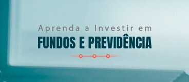 Aprenda a Investir em Fundos e Previdência