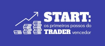 START: os primeiros passos do TRADER vencedor