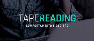 Tape Reading – Comportamento e Decisão